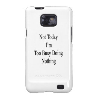 Not Today I'm Too Busy Doing Nothing Galaxy SII Covers