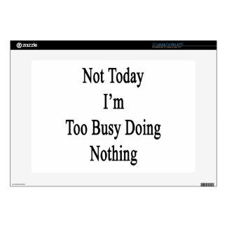 Not Today I'm Too Busy Doing Nothing Laptop Decals