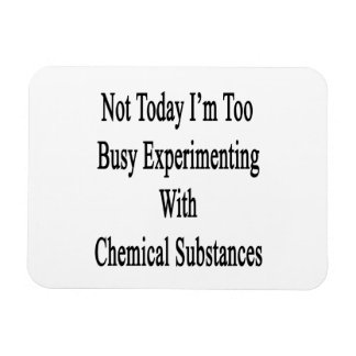 Not Today I'm Too Busy Experimenting With Chemical Rectangular Photo Magnet