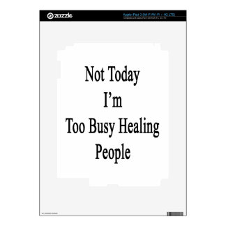 Not Today I'm Too Busy Healing People Skin For iPad 3