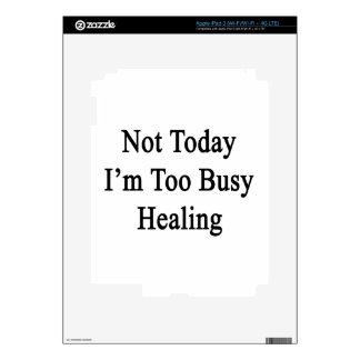 Not Today I'm Too Busy Healing iPad 3 Decals