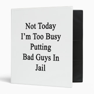 Not Today I'm Too Busy Putting Bad Guys In Jail Vinyl Binder