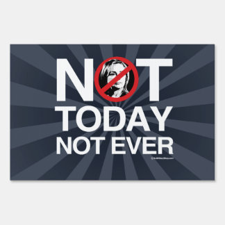 Not Today Not Ever Hillary - Anti Hillary white -p Yard Sign