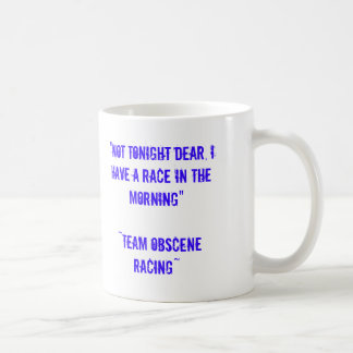 """""""Not Tonight Dear, I Have A Race In The Morning... Classic White Coffee Mug"""