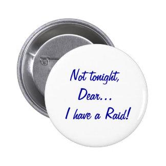 Not tonight, Dear... I have a Raid! Button