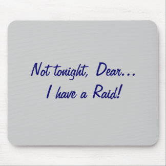 Not tonight, Dear... Raid! Mouse Pad