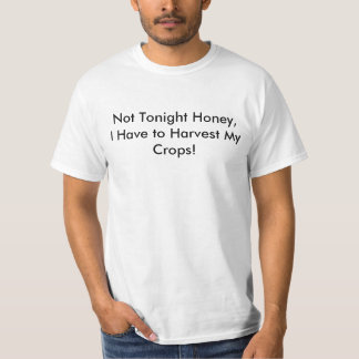 Not Tonight Honey,I Have to Harvest My Crops! T-Shirt