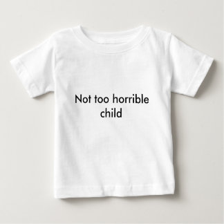 Not too horrible child - Pick your color! Tees