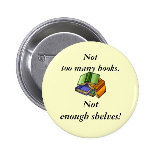Not too many books, Not enough shelves! Button