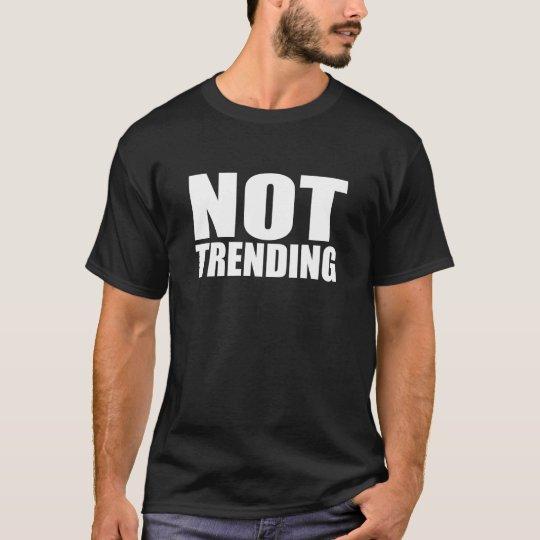NOT TRENDING T-Shirt