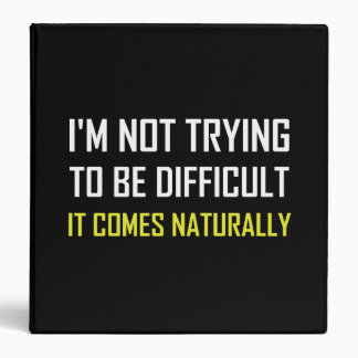 Not Trying To Be Difficult Comes Naturally Binder