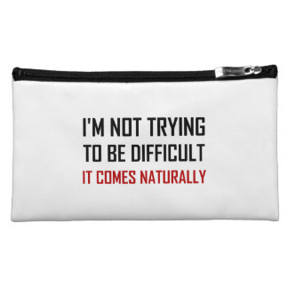 Not Trying To Be Difficult Comes Naturally Cosmetic Bag