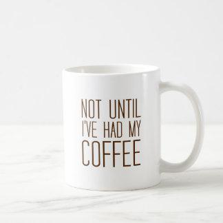 Not Until I've Had My COFFEE I Love Coffee Simple Coffee Mug