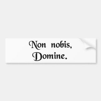 Not unto us, O Lord. Bumper Sticker