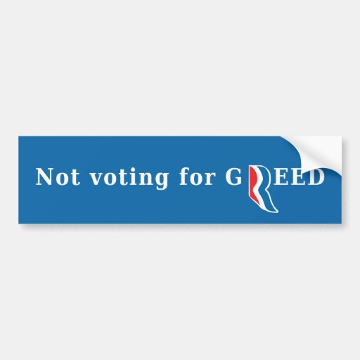 Not voting for GREED Bumper Sticker