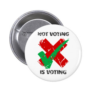 Not Voting Is Voting Buttons