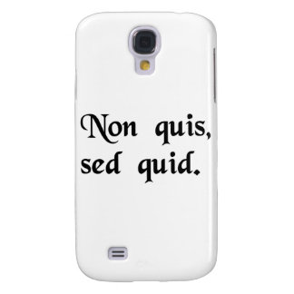 Not who, but what. galaxy s4 cover