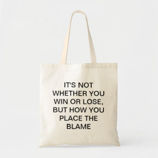 NOT WIN OR LOSE, BUT PLACE BLAME TOTE BAG