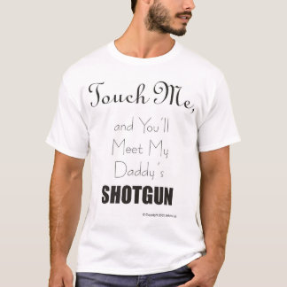 Not With MY Daughter You Don't T-Shirt
