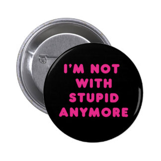 Not With Stupid Anymore Pin