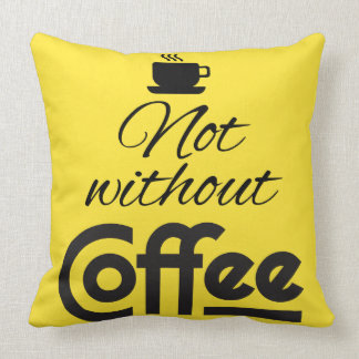 Not Without Coffee! Throw Pillow
