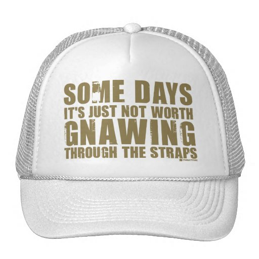Not Worth Gnawing Through The Straps Mesh Hats