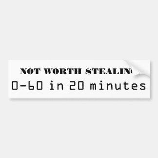 Not Worth Stealing!  0-60 in 20 minutes Bumper Sticker