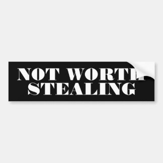 Not Worth Stealing Bumper Sticker
