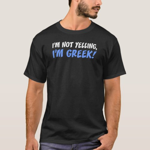 Not Yelling Im Greek On Dark T_Shirt