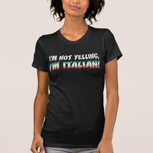 Not Yelling Im Italian ON DARK T_Shirt