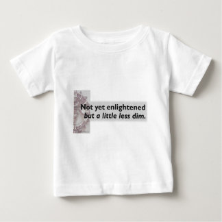 Not yet enlightened... baby T-Shirt