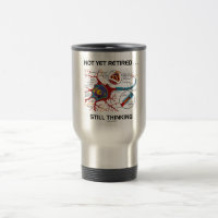 Not Yet Retired ... Still Thinking Neuron Synapse 15 Oz Stainless Steel Travel Mug
