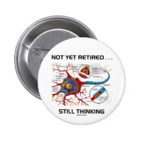 Not Yet Retired ... Still Thinking Neuron Synapse 2 Inch Round Button