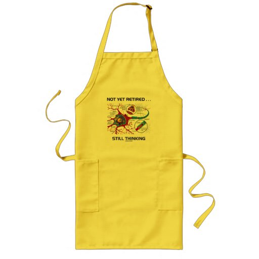 Not Yet Retired ... Still Thinking Neuron Synapse Apron