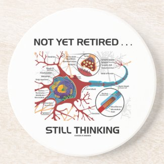 Not Yet Retired ... Still Thinking Neuron Synapse Coaster