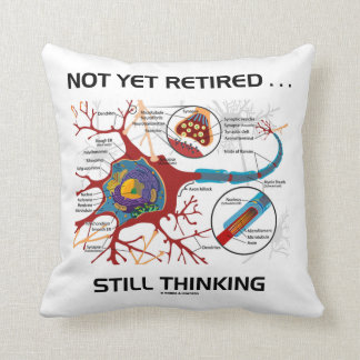 Not Yet Retired ... Still Thinking Neuron Synapse Throw Pillows