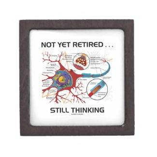 Not Yet Retired ... Still Thinking Neuron Synapse Premium Trinket Boxes