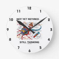 Not Yet Retired ... Still Thinking Neuron Synapse Round Wallclock