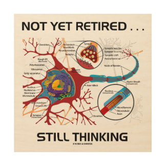Not Yet Retired ... Still Thinking Neuron Synapse Wood Print
