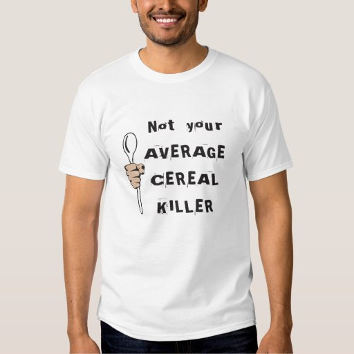 Not Your Average Cereal Killer T Shirts
