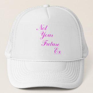 Not Your Future Ex Trucker Hat