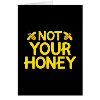 Not Your Honey Card