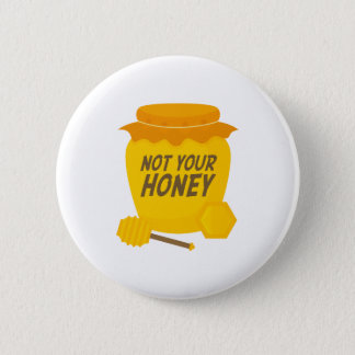 Not Your Honey Pinback Button