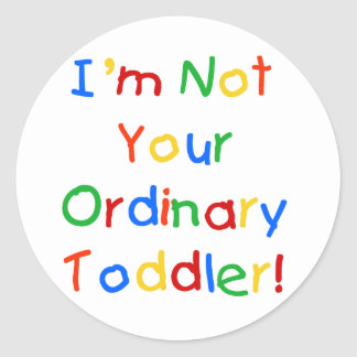 NOT YOUR ORDINARY TODDLER CLASSIC ROUND STICKER