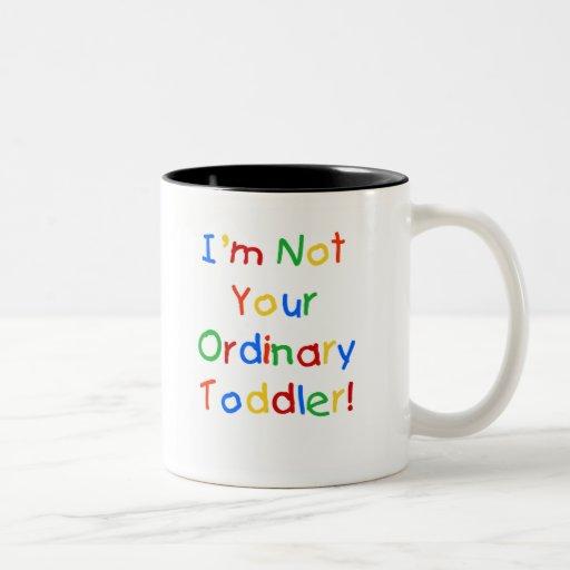 NOT YOUR ORDINARY TODDLER COFFEE MUG