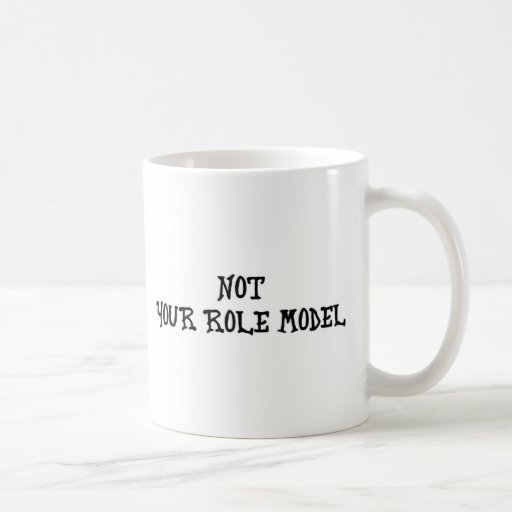 NOT YOUR ROLE MODEL CLASSIC WHITE COFFEE MUG