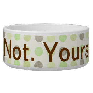 Not Yours - Catitude Pet Bowl