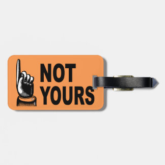 Not Yours funny design Luggage Tag
