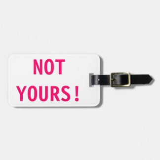 NOT YOURS! Luggage Tag