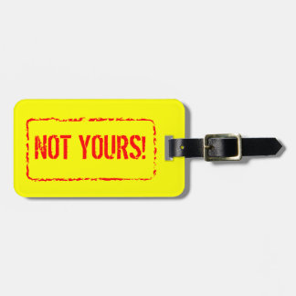Not yours! luggage tag for bag and suitcases.